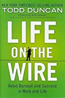 Life on the Wire: Avoid Burnout and Succeed in Work and Life