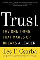 Trust: The One Thing That Makes or Breaks a Leader