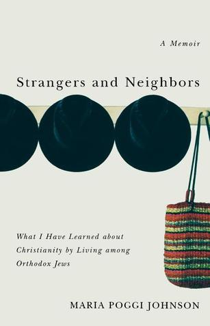 Strangers and Neighbors What I Have Learned About Christianity by Living Among Orthodox Jews