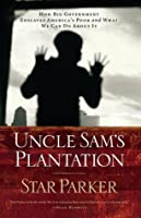 Uncle Sam's Plantation: How Big Government Enslaves America's Poor and What We Can Do about It