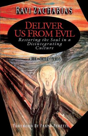 Deliver Us From Evil: Restoring the Soul in a Disintergrating Culture