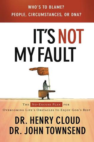 It's Not My Fault: The No-Excuses Plan for Overcoming the Effects of People, Circumstances or DNA and Enjoying God's Best