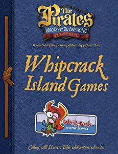 The Pirates Who Don't Do Anything: A VeggieTales Vbs: Whipcrack Island Games Captain's Guide