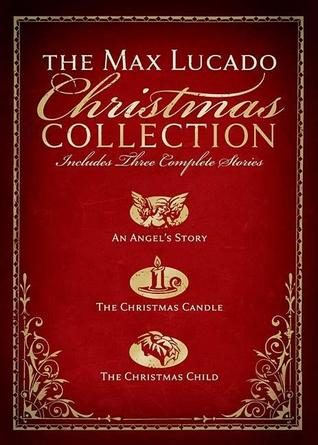 The Max Lucado Christmas Collection: An Angel's Story/The Christmas Candle/The Christmas Child