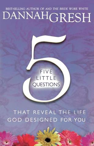 Five Little Questions That Reveal the Life God Designed for You