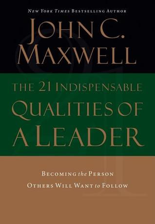 The 21 Indispensable Qualities of a Leader: Becoming the