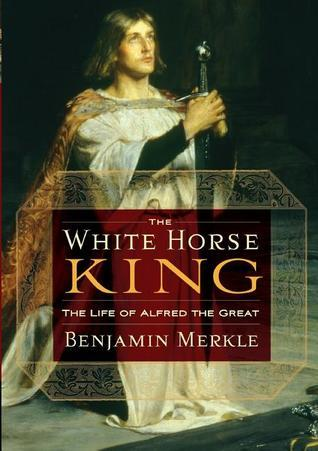 The White Horse King The Life of Alfred the Great
