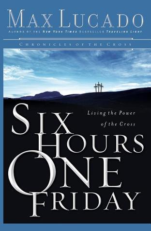 Six Hours One Friday  Living in - Max Lucado
