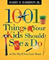 1001 Things Your Kids Should See & Do: (Or Else They'll Never Leave Home)