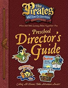 The Pirates Who Don't Do Anything: A VeggieTales Vbs: Preschool Director's Guide