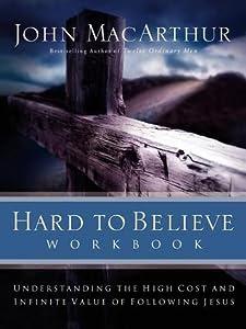 Hard to Believe Workbook: Understanding the High Cost and Infinite Value of Following Jesus