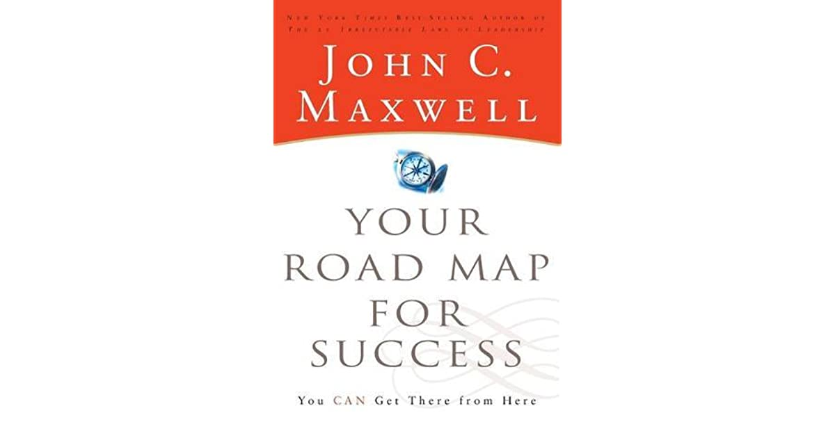 Your Road Map For Success You Can Get There From Here By