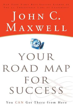 Your Road Map For Success You Can Get There From Here By John C Maxwell