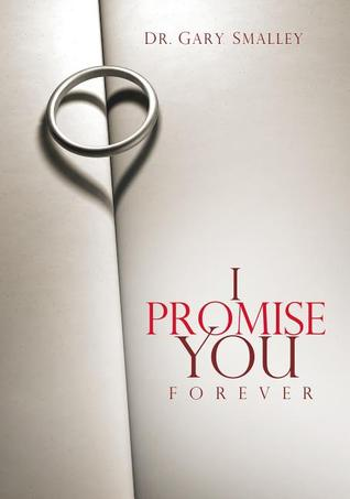 I Promise You Forever: Five Promises to Create the Marriage of Your Dreams