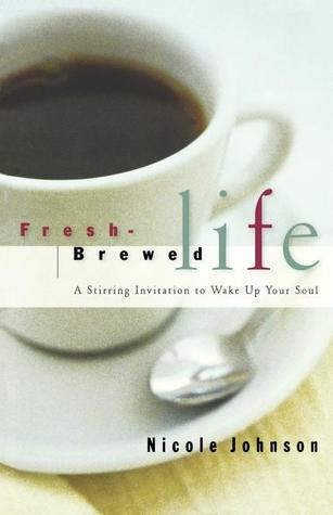 Fresh Brewed Life: A Stirring Invitation to Wake Up Your Soul
