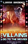 Even Villains Go To The Movies by Liana Brooks