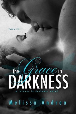 The Grace in Darkness (Darkness Duet, #2) by Melissa Andrea