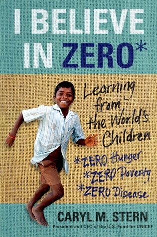 I Believe in Zero: What the World's Children Teach Us About Hope, Community, and Resilience
