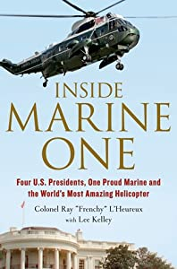 Inside Marine One: Flying the World's Most Amazing Helicopter