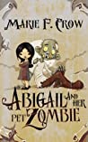 Abigail and Her Pet Zombie by Marie F. Crow