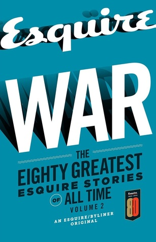 War: The Eighty Greatest Esquire Stories of All Time, Volume 2