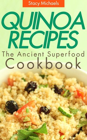 Quinoa Recipes: The Ancient Superfood Cookbook