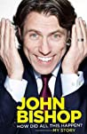 John Bishop: How Did All This Happen? ebook download free