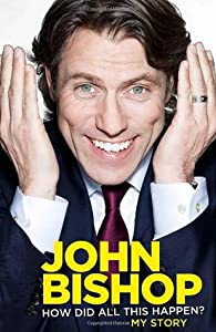 John Bishop: How Did All This Happen?