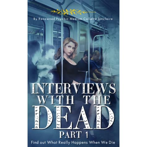 Interviews With The Dead Part 1 By Collette Sinclaire