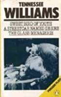 Sweet Bird of Youth/A Streetcar named Desire/The Glass Menagerie (Penguin Plays)
