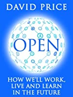 Open: How We'll Work Live and Learn In The Future