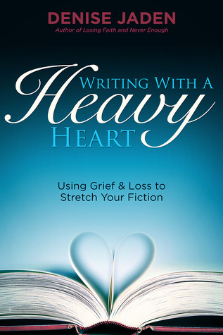 Writing With A Heavy Heart Using Grief and Loss to Stretch Your Fiction