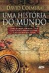 Uma História do Mundo: como se formou a primeira cidade como nasceu o primeiro deus único como foi inventada a culpa.
