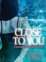 Close to You (Downside Ghosts, #5.5)