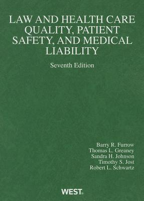 Law and Health Care Quality, Patient Safety, and Medical Liability Barry R. Furrow, Thomas L. Greaney, Sandra H. Johnson