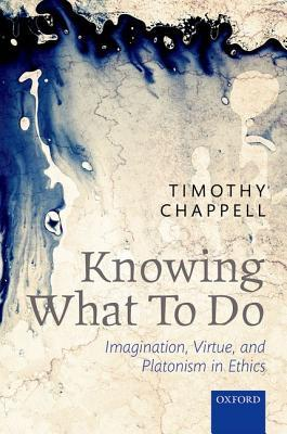 Knowing What to Do by Timothy Chappell