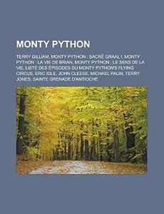 Monty Python: Terry Gilliam, Monty Python: Sacre Graal !, Monty Python: La Vie de Brian, Monty Python: Le Sens de La Vie, Liste Des Episodes Du Monty Python's Flying Circus, Eric Idle, John Cleese, Michael Palin, Terry Jones