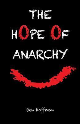 The Hope of Anarchy Ben Hoffman