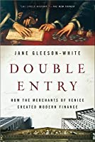 Double Entry: How the Merchants of Venice Created Modern Finance