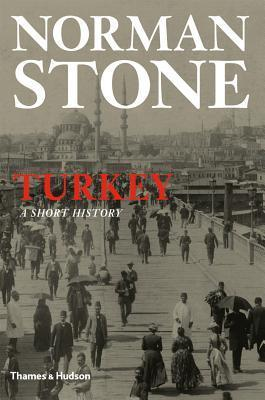 Turkey A Short History by Norman Stone