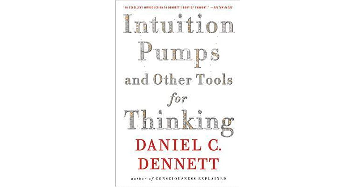 Intuition Pumps And Other Tools for Thinking by Daniel C