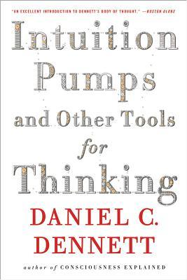 Intuition Pumps And Other Tools for Thinking by Daniel C. Dennett