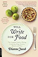 Will Write for Food: The Complete Guide to Writing Cookbooks Blogs Reviews Memoir and More