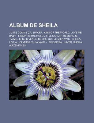 Album de Sheila: Juste Comme CA, Spacer, King of the World, Love Me Baby - Singin' in the Rain, Little Darlin', Reviens Je T'Aime, Je Suis Venue Te Dire Que Je M'En Vais - Sheila Live A L'Olympia 89, La Vamp - Long Sera L'Hiver