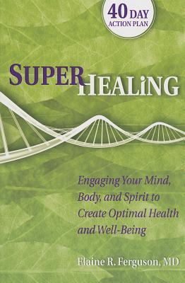 Superhealing-Engaging-Your-Mind-Body-and-Spirit-to-Create-Optimal-Health-and-Well-being