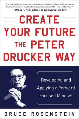 Create Your Future the Peter Drucker Way by Bruce Rosenstein