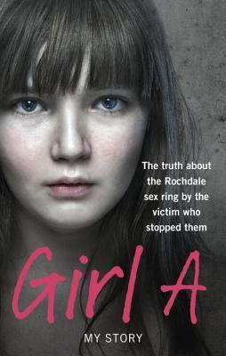 Girl A: The truth about the Rochdale sex ring by the victim who stopped them