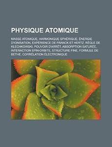 Physique Atomique: Masse Atomique, Harmonique Spherique, Energie D'Ionisation, Experience de Franck Et Hertz, Regle de Klechkowski