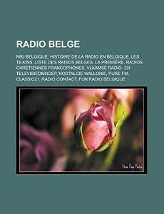 Radio Belge: Nrj Belgique, Histoire de La Radio En Belgique, Les Tilkins, Liste Des Radios Belges, La Premiere, Radios Chretiennes Francophones, Vlaamse Radio- En Televisieomroep, Nostalgie Wallonie, Pure FM, Classic21, Radio Contact