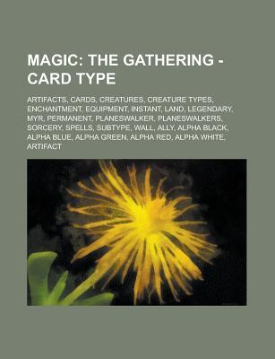 Magic: The Gathering - Card Type: Artifacts, Cards, Creatures, Creature Types, Enchantment, Equipment, Instant, Land, Legendary, Myr, Permanent, Planeswalker, Planeswalkers, Sorcery, Spells, Subtype, Wall, Ally, Alpha Black, Alpha Blue